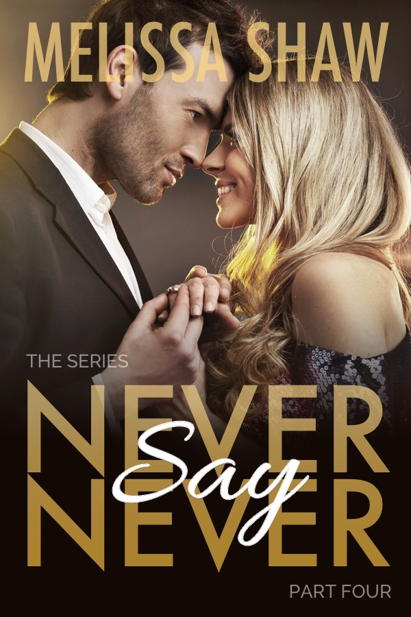 Never Say Never by Melissa Shaw, part four